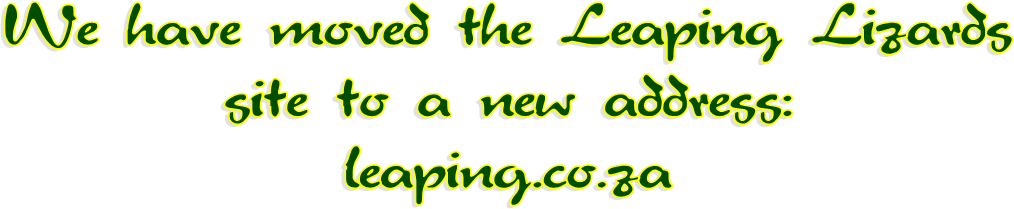 We have moved the Leaping Lizards